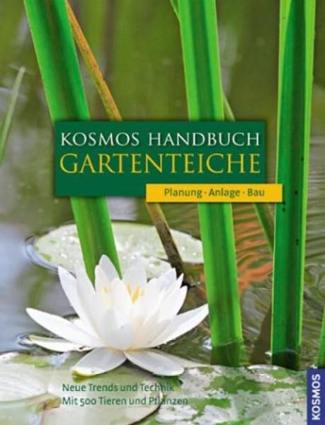 Kosmos Handbuch Gartenteiche: Planung. Anlage. Bau. Neue Trends und Technik. Mit 500 Tieren und Pfla